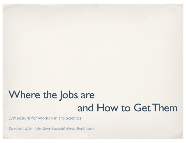 December 4, 2010 -- What Every Successful Woman Should Know Where the Jobs are and How to GetThem Symposium for Women in t...