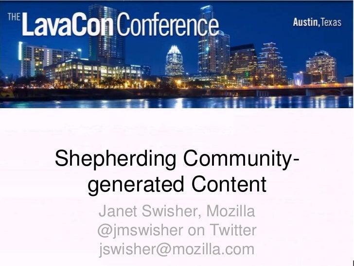 Shepherding Community-   generated Content   Janet Swisher, Mozilla   @jmswisher on Twitter   jswisher@mozilla.com