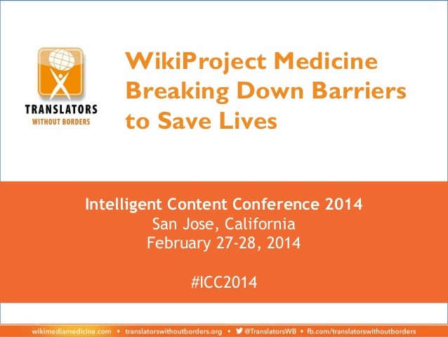 WikiProject Medicine Breaking Down Barriers to Save Lives Intelligent Content Conference 2014 San Jose, California Februar...