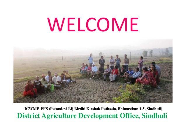WELCOME  ICWMP FFS (Patandevi Bij Birdhi Kirshak Pathsala, Bhimasthan 1-5, Sindhuli)District Agriculture Development Offic...
