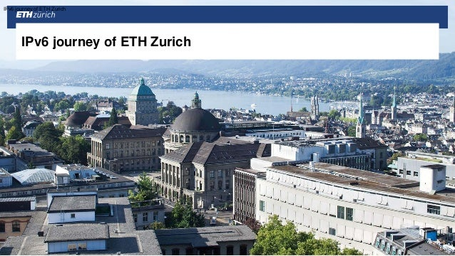 IPv6 journey of ETH Zurich IPv6 journey of ETH Zurich