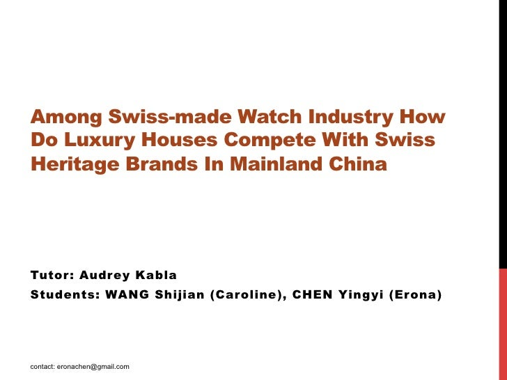 Among Swiss-made Watch Industry HowDo Luxury Houses Compete With SwissHeritage Brands In Mainland China   Tutor : Audrey ...