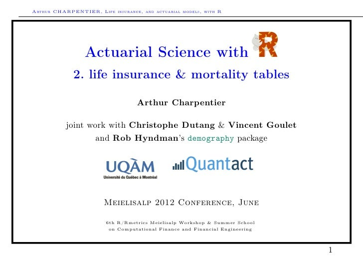 Arthur CHARPENTIER, Life insurance, and actuarial models, with R                 Actuarial Science with             2. lif...