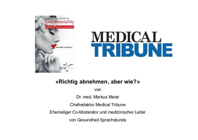 «Richtig abnehmen, aber wie?»                      von             Dr. med. Markus Meier          Chefredaktor Medical Tri...