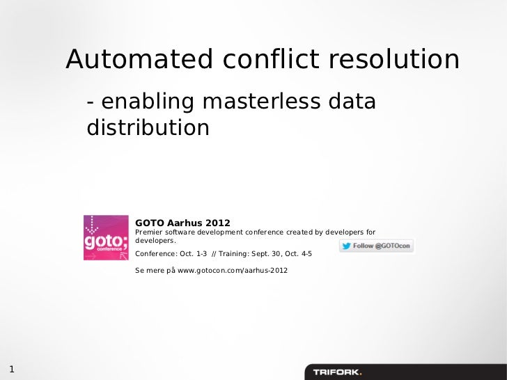 Automated conflict resolution     - enabling masterless data     distribution         GOTO Aarhus 2012         Premier sof...