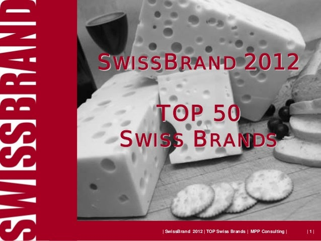 SWISSBRAND 2012    TOP 50 SWISS BRANDS      SwissBrand 2012   TOP Swiss Brands   MPP Consulting      1 
