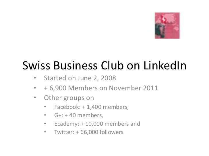 Swiss Business Club on LinkedIn  •   Started on June 2, 2008  •   + 6,900 Members on November 2011  •   Other groups on   ...