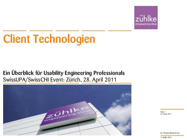 Client TechnologienEin Überblick für Usability Engineering ProfessionalsSwissUPA/SwissCHI Event: Zürich, 28. April 2011   ...