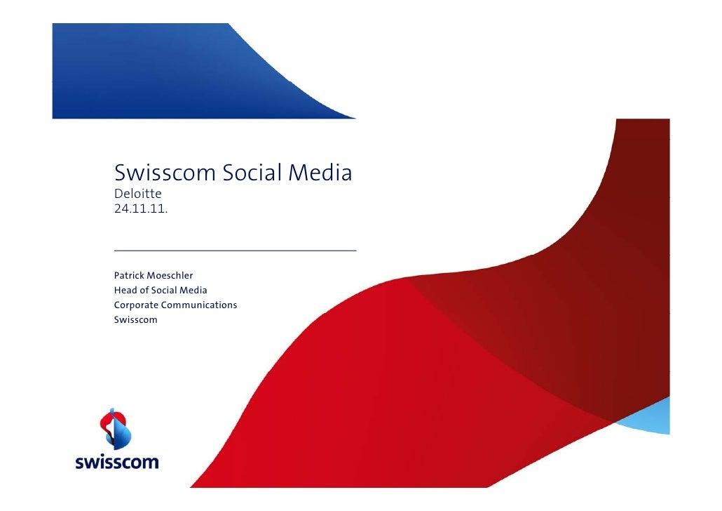 Swisscom Social MediaDeloitte24.11.11.Patrick MoeschlerHead of Social MediaCorporate CommunicationsSwisscom