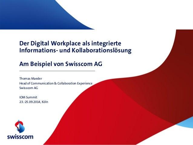 Der Digital Workplace als integrierte Informations- und Kollaborationslösung Am Beispiel von Swisscom AG Thomas Maeder Hea...