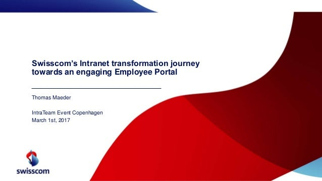 Swisscom's Intranet transformation journey towards an engaging Employee Portal Thomas Maeder IntraTeam Event Copenhagen Ma...