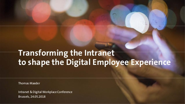 Transforming the Intranet to shape the Digital Employee Experience Thomas Maeder Intranet & Digital Workplace Conference B...