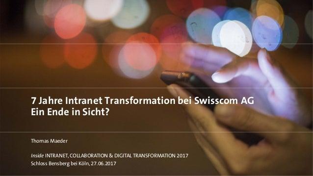 7 Jahre Intranet Transformation bei Swisscom AG Ein Ende in Sicht? Thomas Maeder Inside INTRANET, COLLABORATION & DIGITAL ...