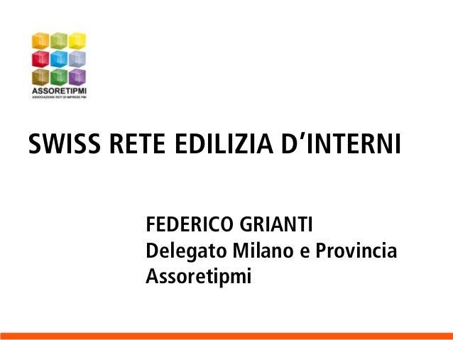 SWISS RETE EDILIZIA D'INTERNI FEDERICO GRIANTI Delegato Milano e Provincia Assoretipmi