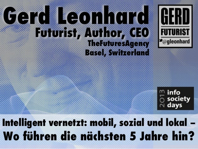 Gerd Leonhard        Futurist, Author, CEO                     TheFuturesAgency                    Basel, SwitzerlandIntel...