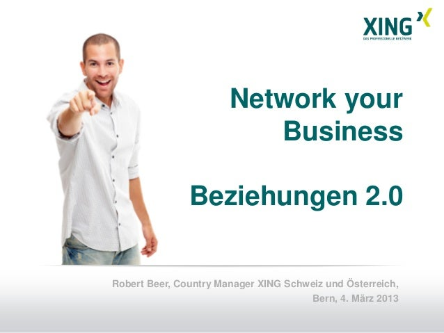 Network your                          Business               Beziehungen 2.0Robert Beer, Country Manager XING Schweiz und ...