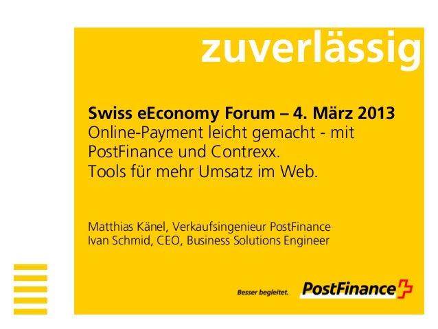 zuverlässigSwiss eEconomy Forum – 4. März 2013Online-Payment leicht gemacht - mitPostFinance und Contrexx.Tools für mehr U...