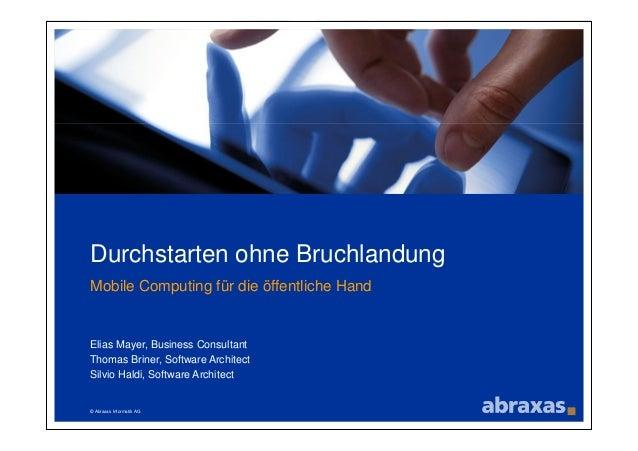 © Abraxas Informatik AG Durchstarten ohne Bruchlandung Mobile Computing für die öffentliche Hand Elias Mayer, Business Con...