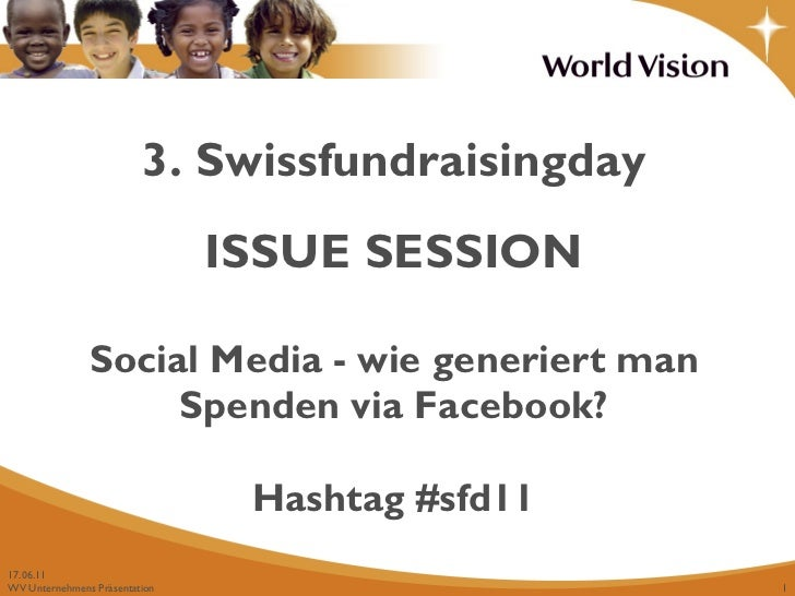 3. Swissfundraisingday ISSUE SESSION Social Media - wie generiert man Spenden via Facebook? Hashtag #sfd11 17.06.11
