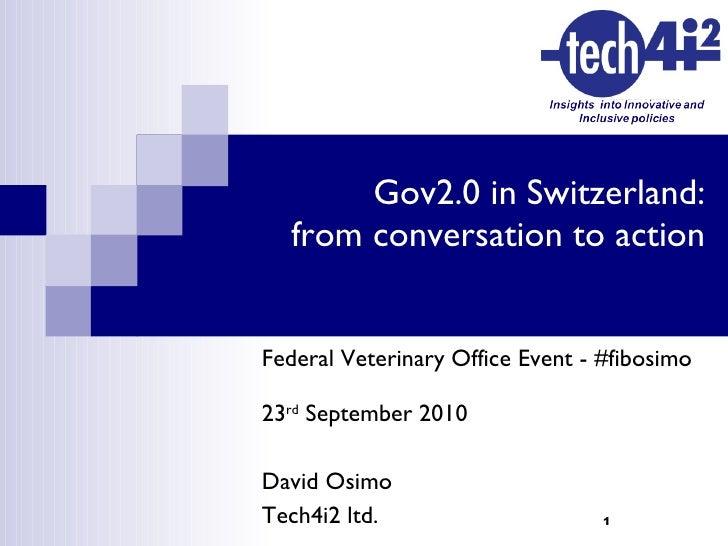 Gov2.0 in Switzerland:  from conversation to action <ul><li>Federal Veterinary Office Event - #fibosimo </li></ul><ul><li>...