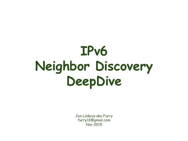 IPv6 Neighbor Discovery DeepDive Jen Linkova aka Furry furry13@gmail.com Nov 2015