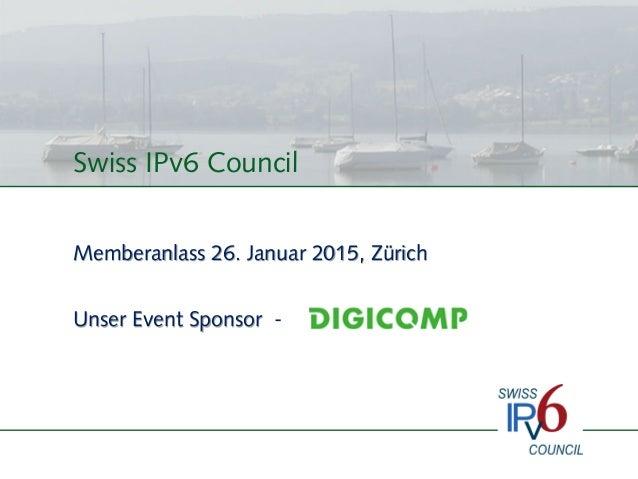 Swiss IPv6 Council Memberanlass 26. Januar 2015, Zürich Unser Event Sponsor -
