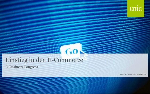 Einstieg in den E-Commerce E-Business Kongress Michael à Porta, Dr. Daniel Risch