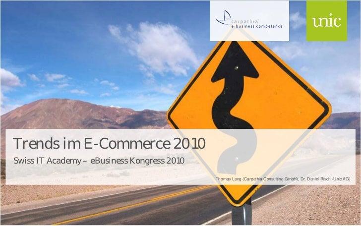 Trends im E-Commerce 2010 Swiss IT Academy – eBusiness Kongress 2010                                              Thomas L...