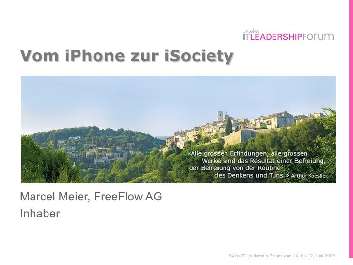 Vom iPhone zur iSociety     Marcel Meier, FreeFlow AG Inhaber                               Swiss IT Leadership Forum vom ...
