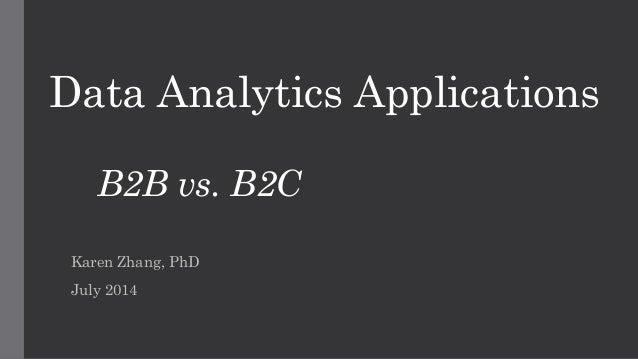 Data Analytics Applications B2B vs. B2C Karen Zhang, PhD July 2014