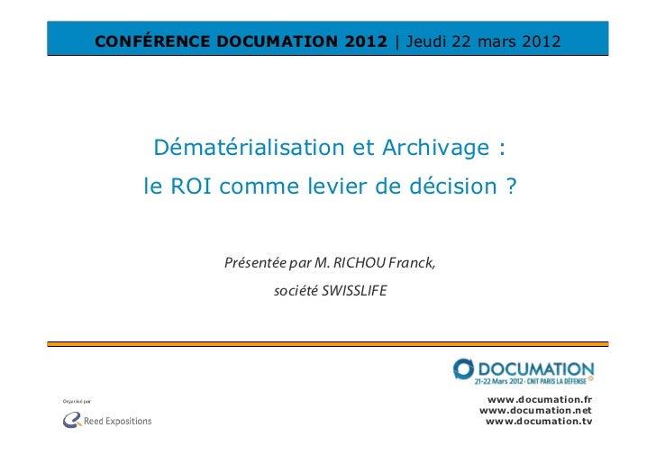 CONFÉRENCE DOCUMATION 2012 | Jeudi 22 mars 2012     Dématérialisation et Archivage :    le ROI comme levier de décision ? ...