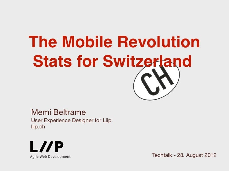 The Mobile RevolutionStats for SwitzerlandMemi BeltrameUser Experience Designer for Liipliip.ch                           ...