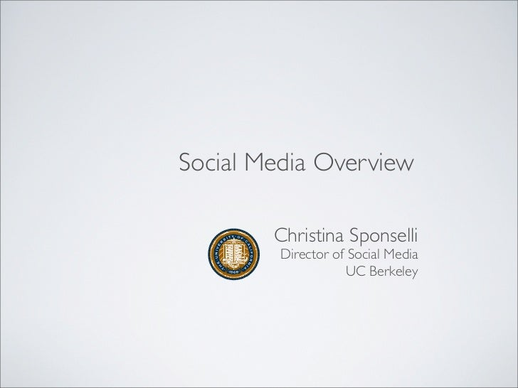 Social Media Overview        Christina Sponselli         Director of Social Media                     UC Berkeley