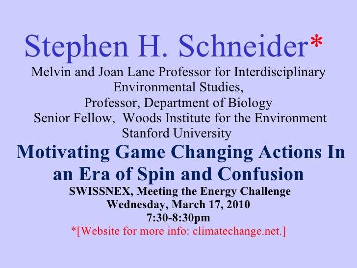 Stephen H. Schneider *   Melvin and Joan Lane Professor for Interdisciplinary Environmental Studies, Professor,  Departmen...