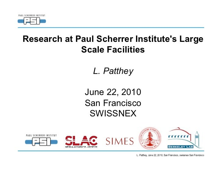 Research at Paul Scherrer Institute's Large              Scale Facilities                  L. Patthey                June...