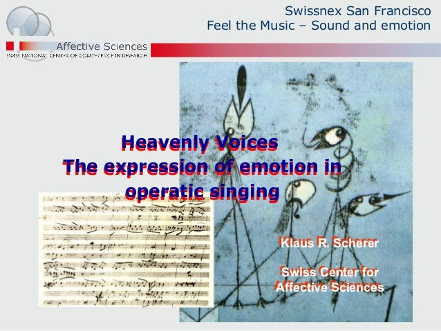 Swissnex San FranciscoFeel the Music – Sound and emotionKlaus R. SchererSwiss Center forAffective SciencesKlaus R. Scherer...