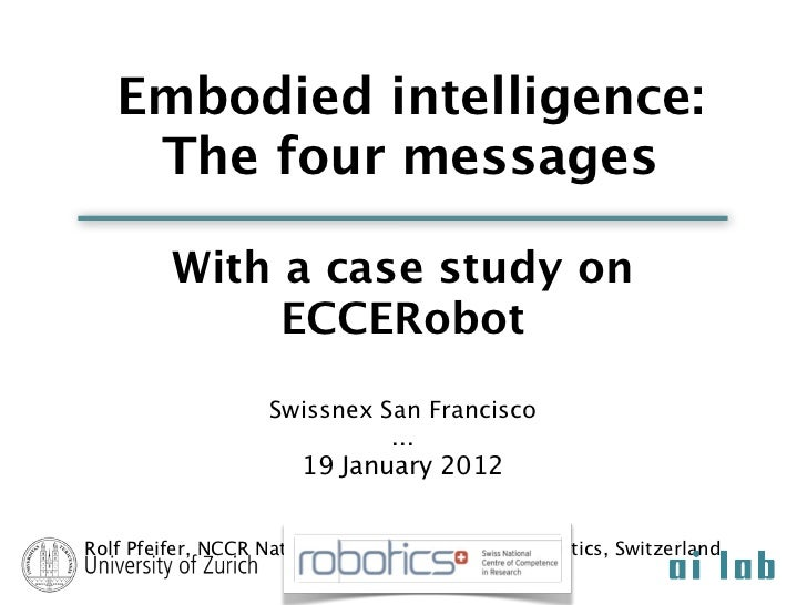 Embodied intelligence:    The four messages         With a case study on              ECCERobot                   Swissnex...