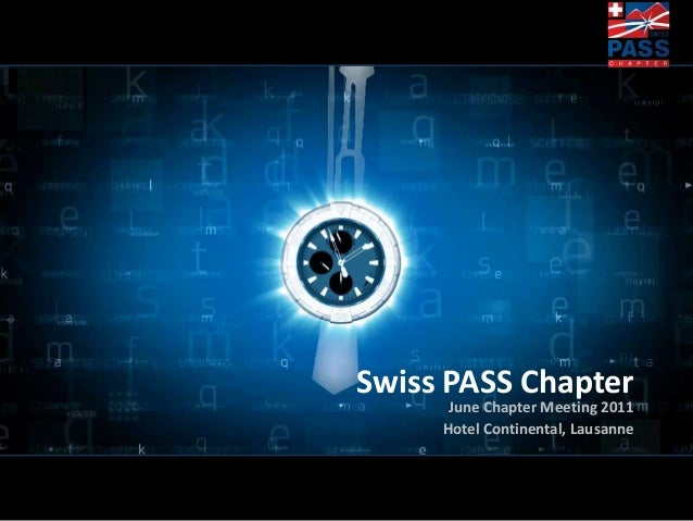 Swiss PASS ChapterJune Chapter Meeting 2011Hotel Continental, Lausanne