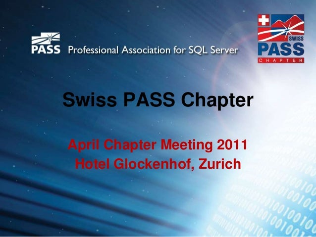 Swiss PASS ChapterApril Chapter Meeting 2011Hotel Glockenhof, Zurich