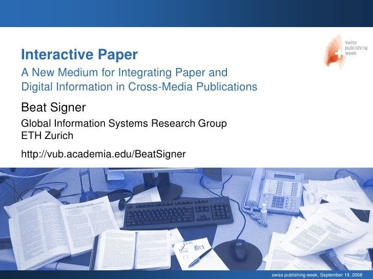 Interactive Paper A New Medium for Integrating Paper and Digital Information in Cross-Media Publications Beat Signer Globa...