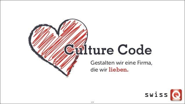 Culture Code Gestalten wir eine Firma, die wir lieben. v 0.8