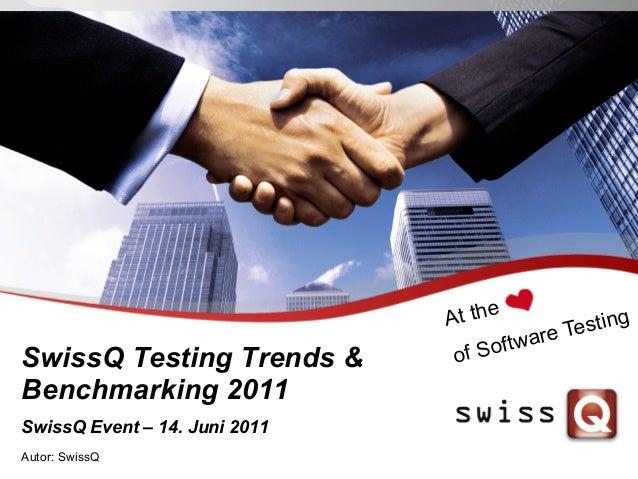 SwissQ Testing Trends &Benchmarking 2011Autor: SwissQAt theof Software TestingSwissQ Event – 14. Juni 2011