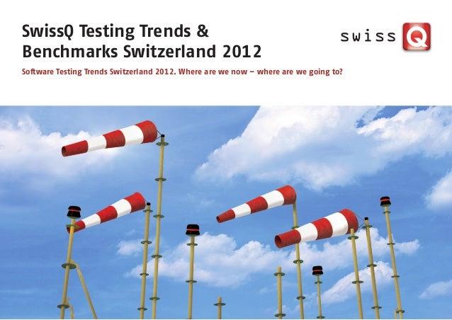 SwissQ Testing Trends &Benchmarks Switzerland 2012Software Testing Trends Switzerland 2012. Where are we now – where are w...