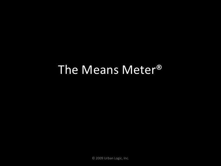 The Means Meter®<br />© 2009 Urban Logic, Inc.<br />