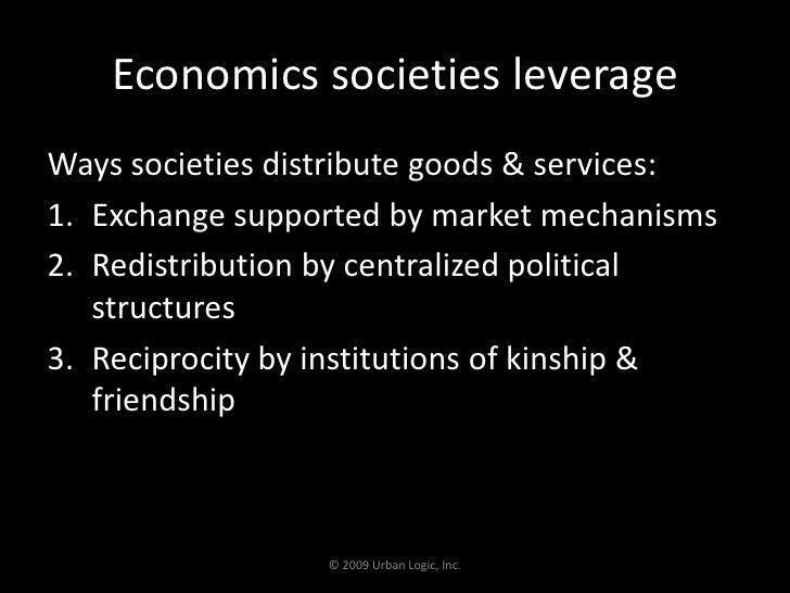 Economics societies leverage<br />Ways societies distribute goods & services:<br />Exchange supported by market mechanisms...