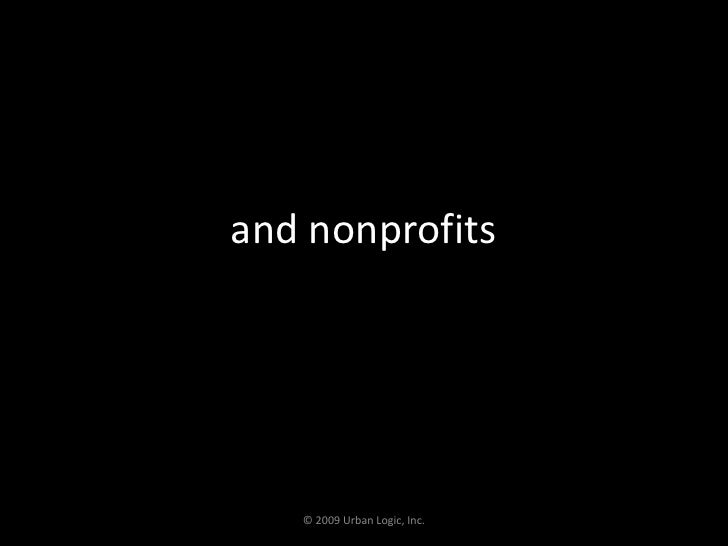 and nonprofits<br />© 2009 Urban Logic, Inc.<br />