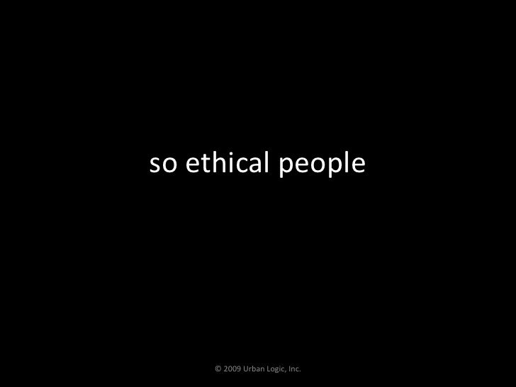 so ethical people<br />© 2009 Urban Logic, Inc.<br />
