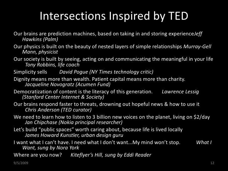 5/11/09<br />12<br />Intersections Inspired by TED<br />Our brains are prediction machines, based on taking in and storing...