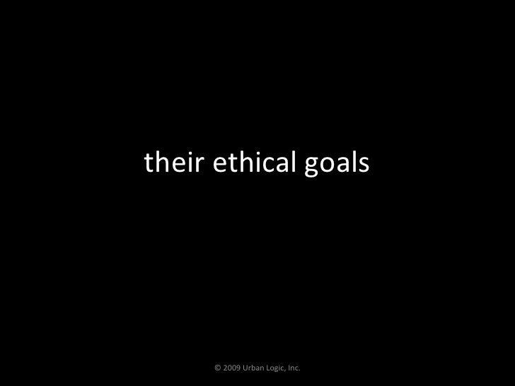 their ethical goals<br />© 2009 Urban Logic, Inc.<br />