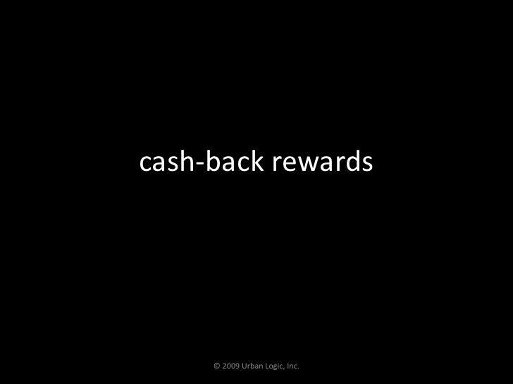 cash-back rewards<br />© 2009 Urban Logic, Inc.<br />
